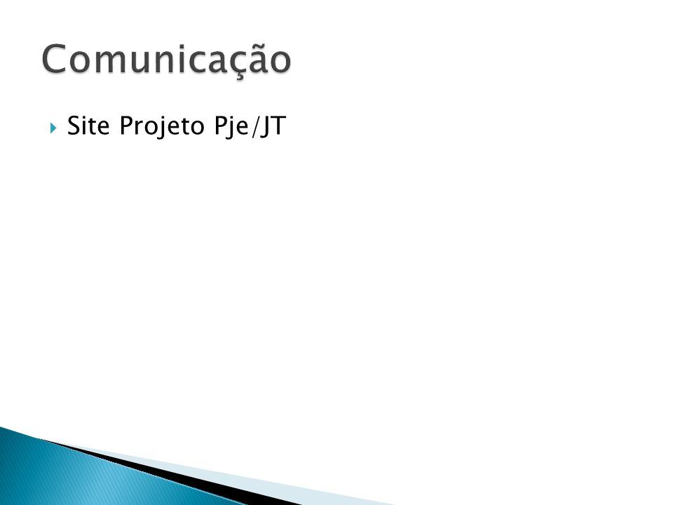 Comunicação Site Projeto Pje/JT