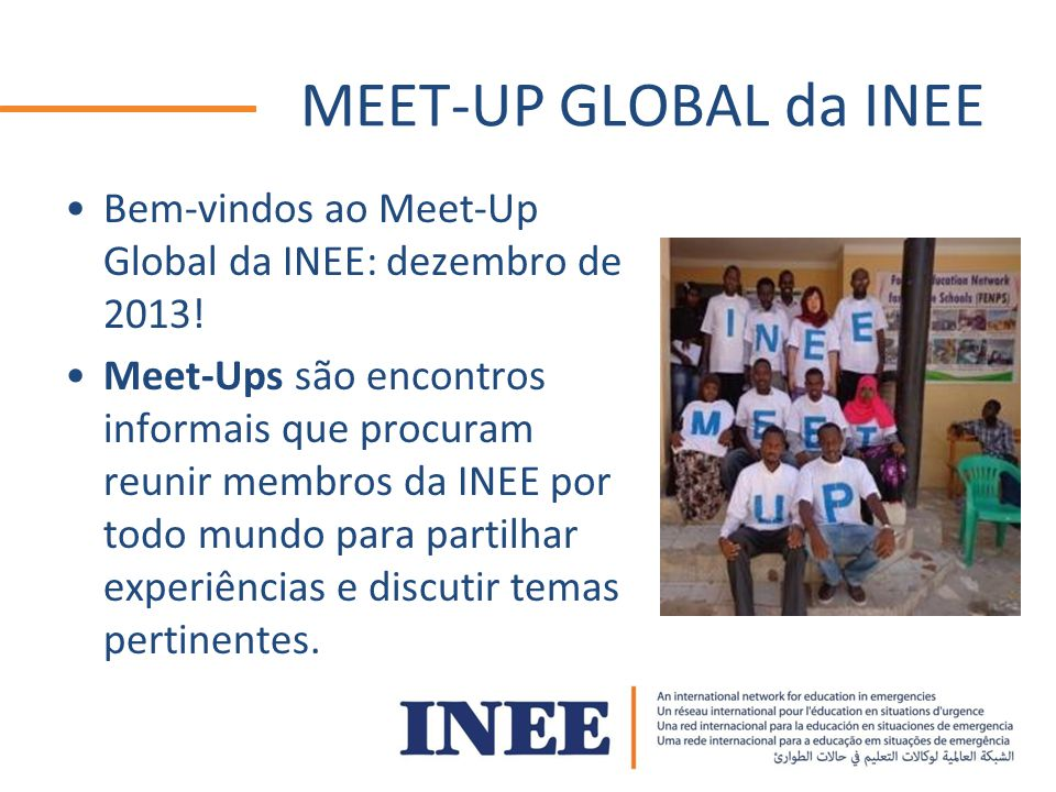 MEET-UP GLOBAL da INEE Bem-vindos ao Meet-Up Global da INEE: dezembro de 2013!