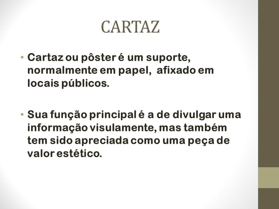 CARTAZ Cartaz ou pôster é um suporte, normalmente em papel, afixado em locais públicos.