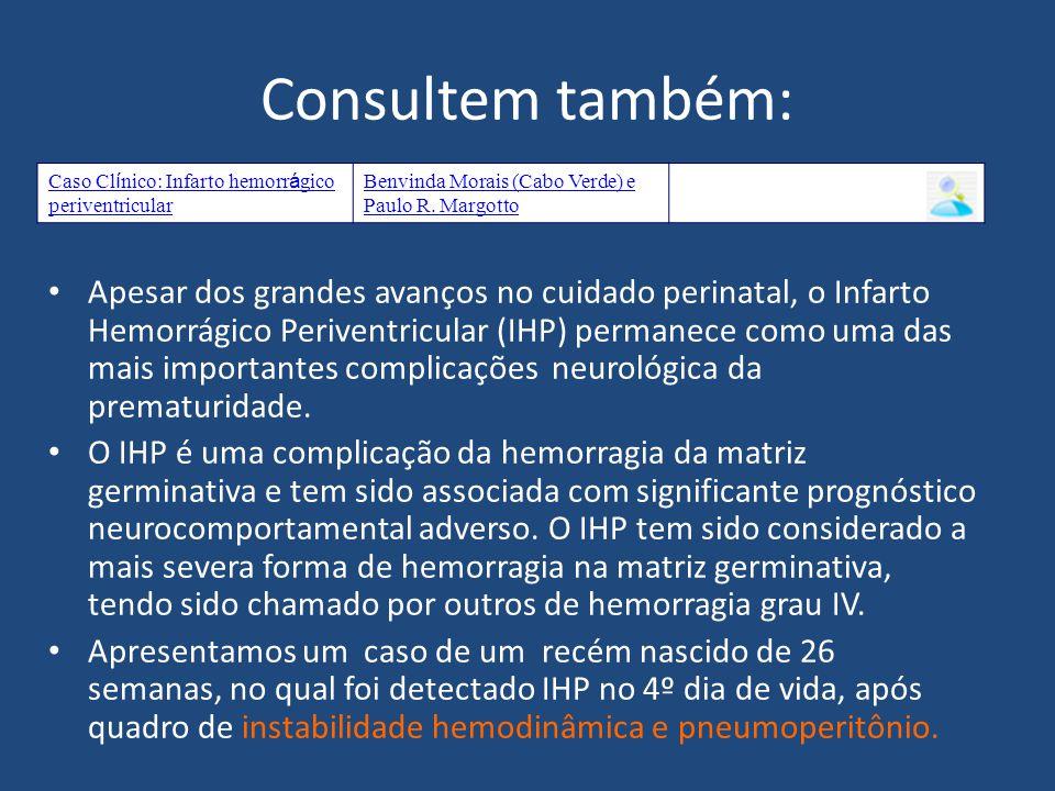 Consultem também: Caso Clínico: Infarto hemorrágico periventricular. Benvinda Morais (Cabo Verde) e Paulo R. Margotto.