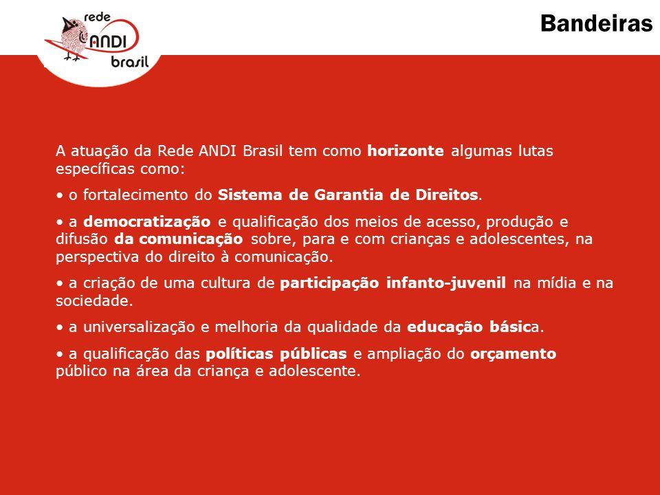 Bandeiras A atuação da Rede ANDI Brasil tem como horizonte algumas lutas específicas como: o fortalecimento do Sistema de Garantia de Direitos.
