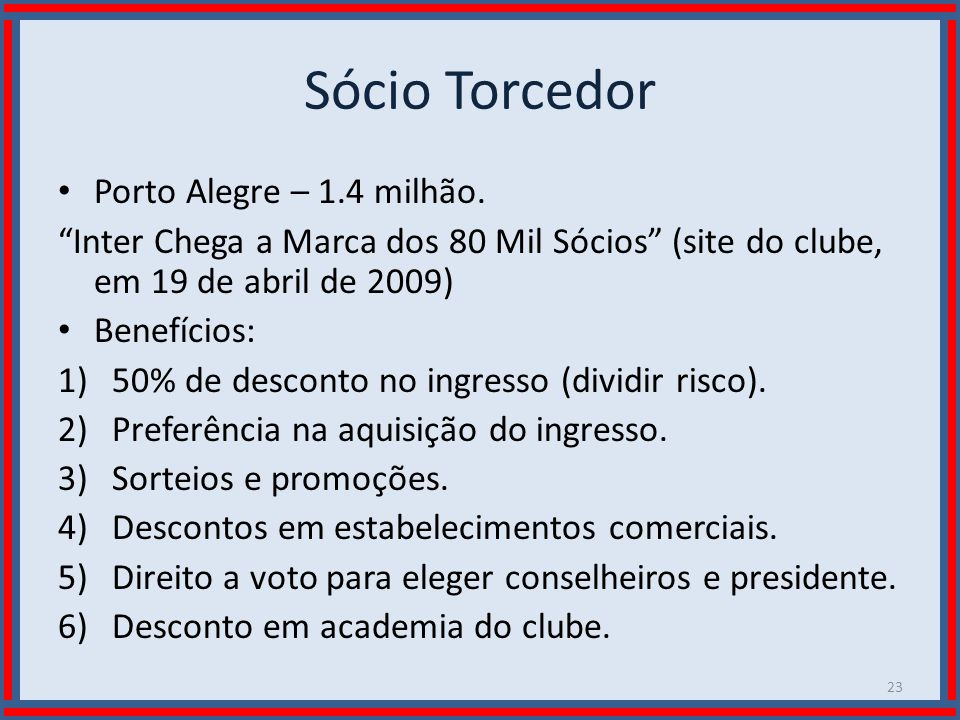Sócio Torcedor Porto Alegre – 1.4 milhão.