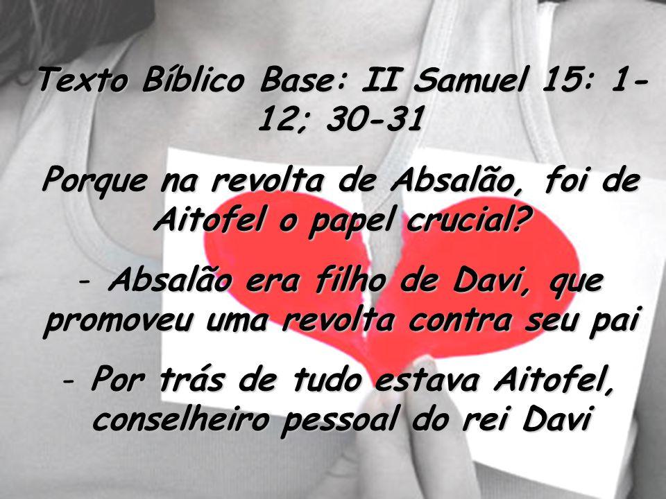 Texto Bíblico Base: II Samuel 15: 1-12; 30-31