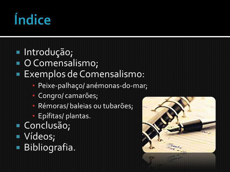 Índice Introdução; O Comensalismo; Exemplos de Comensalismo: