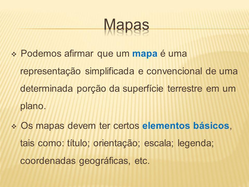 Mapas Podemos afirmar que um mapa é uma representação simplificada e convencional de uma determinada porção da superfície terrestre em um plano.