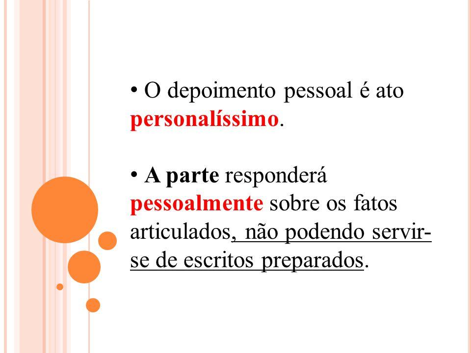 O depoimento pessoal é ato personalíssimo.