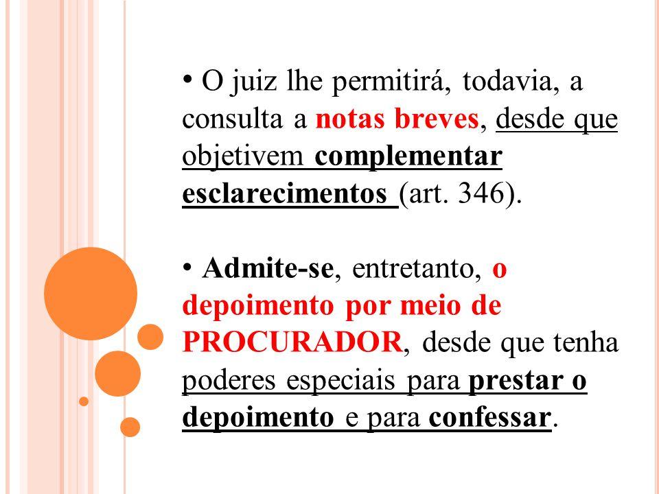 O juiz lhe permitirá, todavia, a consulta a notas breves, desde que objetivem complementar esclarecimentos (art. 346).