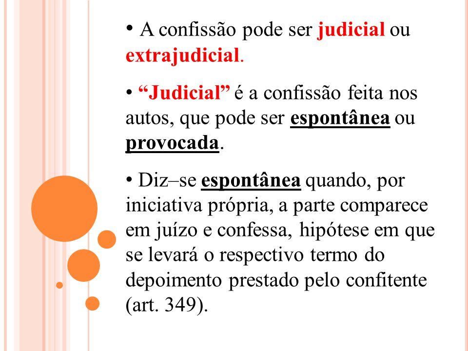 A confissão pode ser judicial ou extrajudicial.