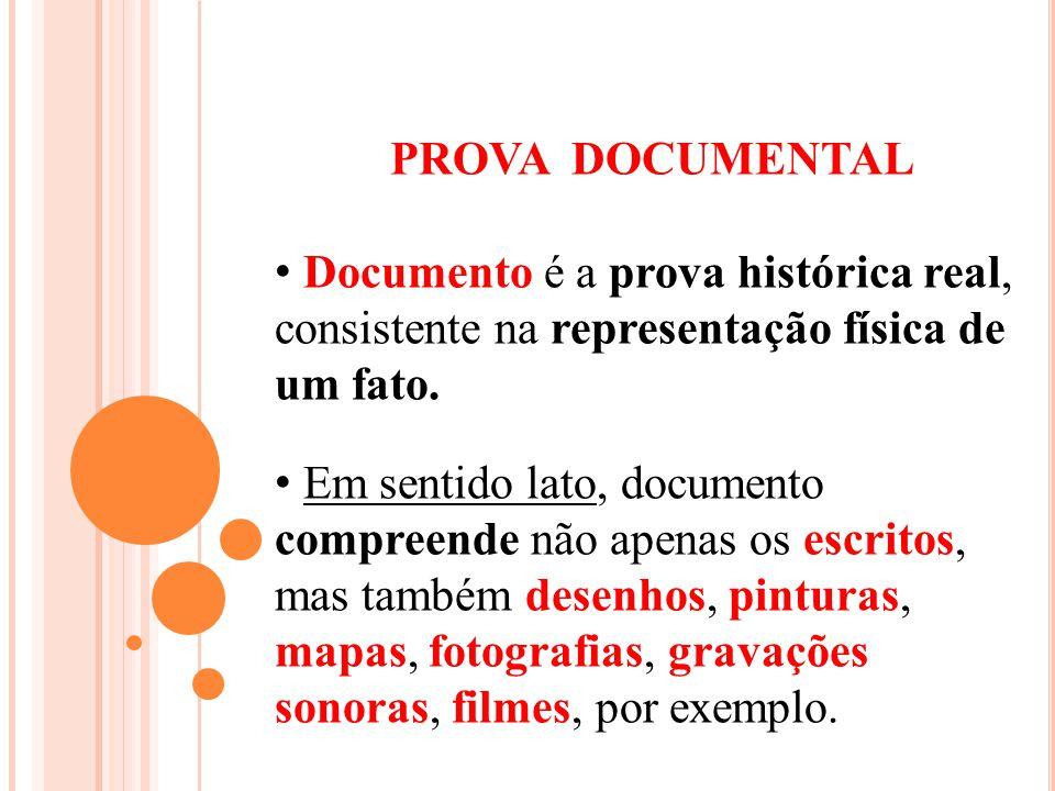 PROVA DOCUMENTAL Documento é a prova histórica real, consistente na representação física de um fato.