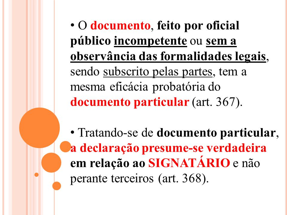 O documento, feito por oficial público incompetente ou sem a observância das formalidades legais, sendo subscrito pelas partes, tem a mesma eficácia probatória do documento particular (art. 367).