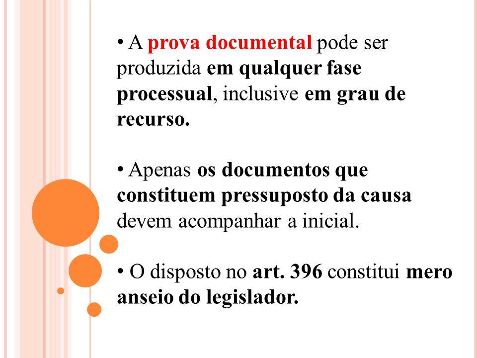 A prova documental pode ser produzida em qualquer fase processual, inclusive em grau de recurso.