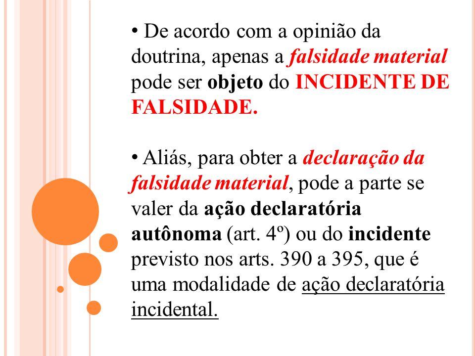 De acordo com a opinião da doutrina, apenas a falsidade material pode ser objeto do INCIDENTE DE FALSIDADE.