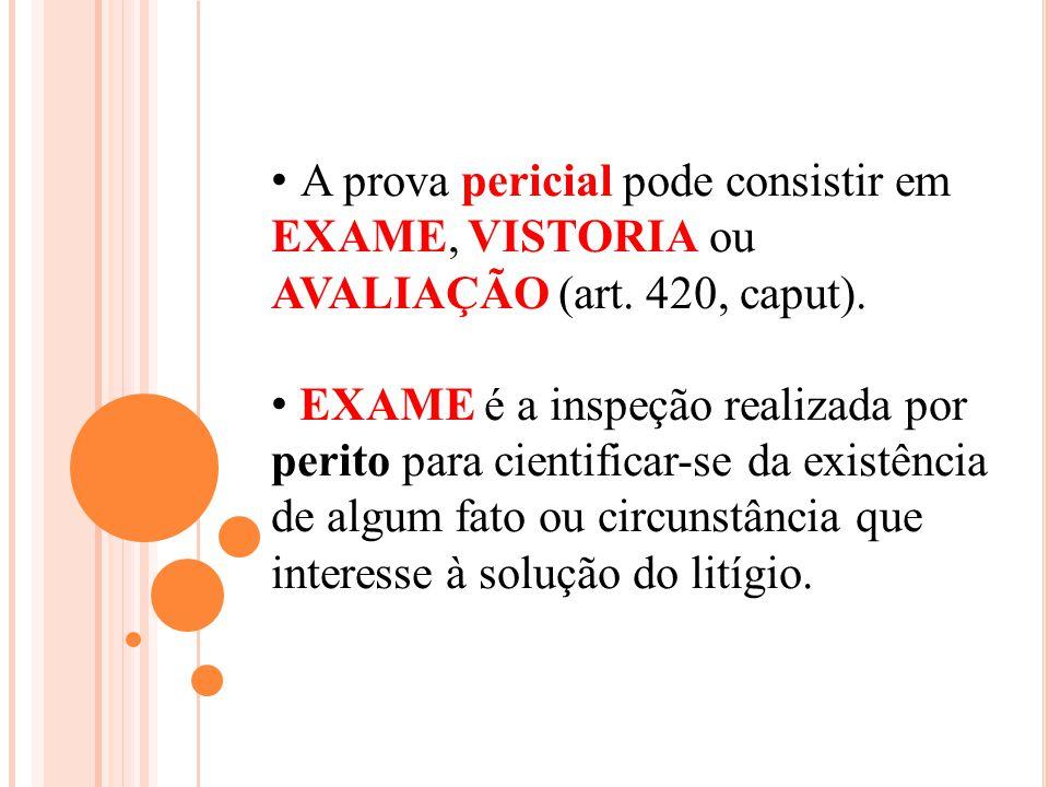 A prova pericial pode consistir em EXAME, VISTORIA ou AVALIAÇÃO (art