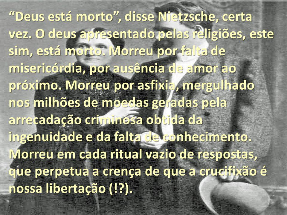 Deus está morto , disse Nietzsche, certa vez