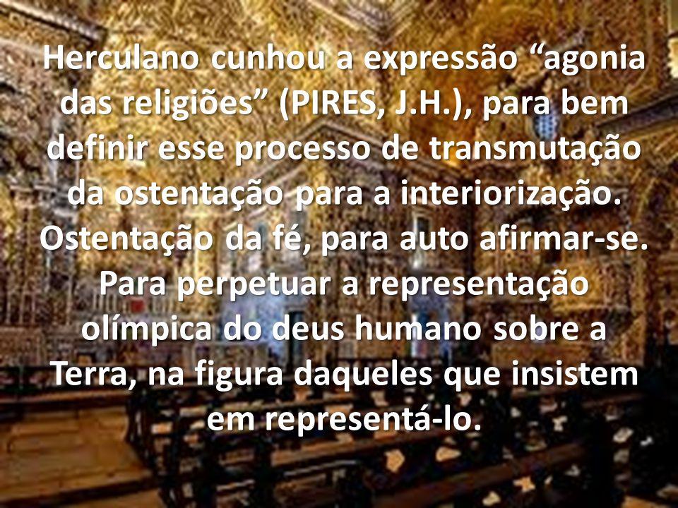 Herculano cunhou a expressão agonia das religiões (PIRES, J. H