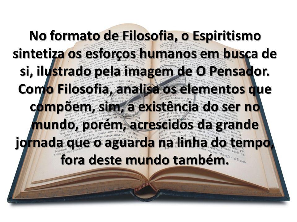 No formato de Filosofia, o Espiritismo sintetiza os esforços humanos em busca de si, ilustrado pela imagem de O Pensador.