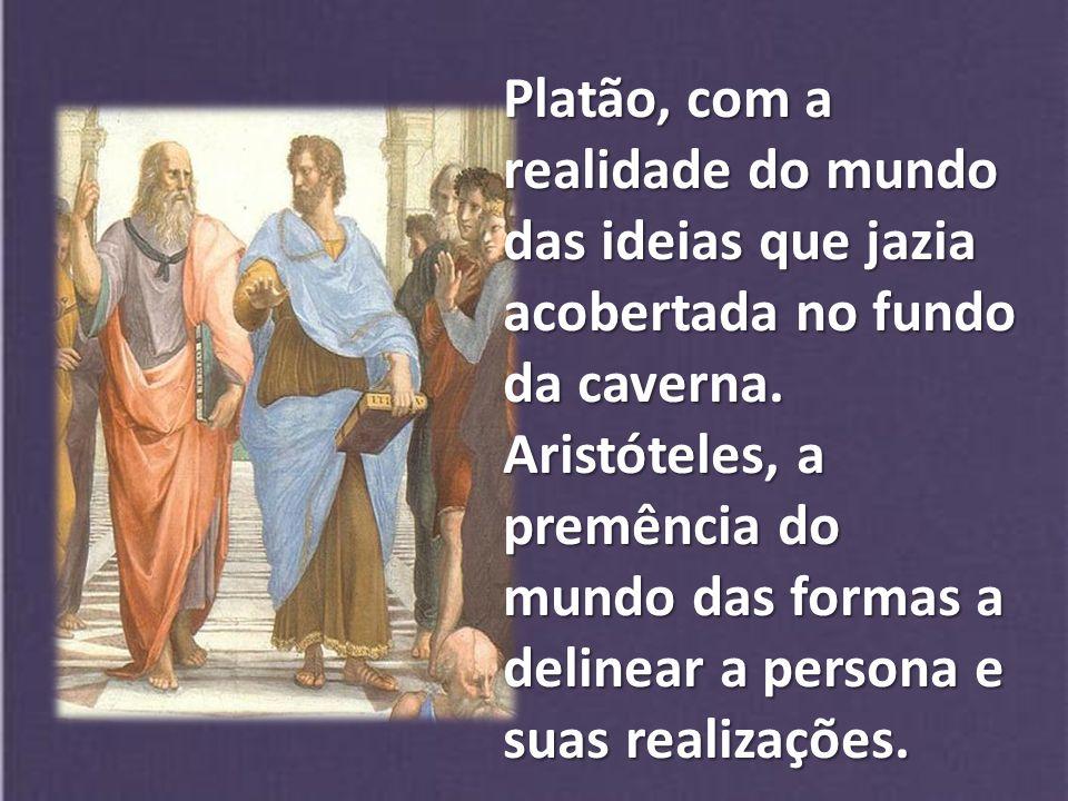 Platão, com a realidade do mundo das ideias que jazia acobertada no fundo da caverna.