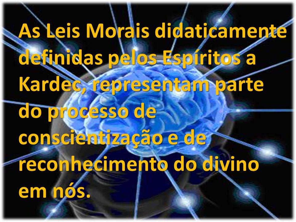 As Leis Morais didaticamente definidas pelos Espíritos a Kardec, representam parte do processo de conscientização e de reconhecimento do divino em nós.