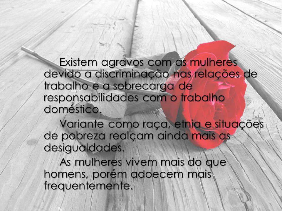 Existem agravos com as mulheres devido a discriminação nas relações de trabalho e a sobrecarga de responsabilidades com o trabalho doméstico.