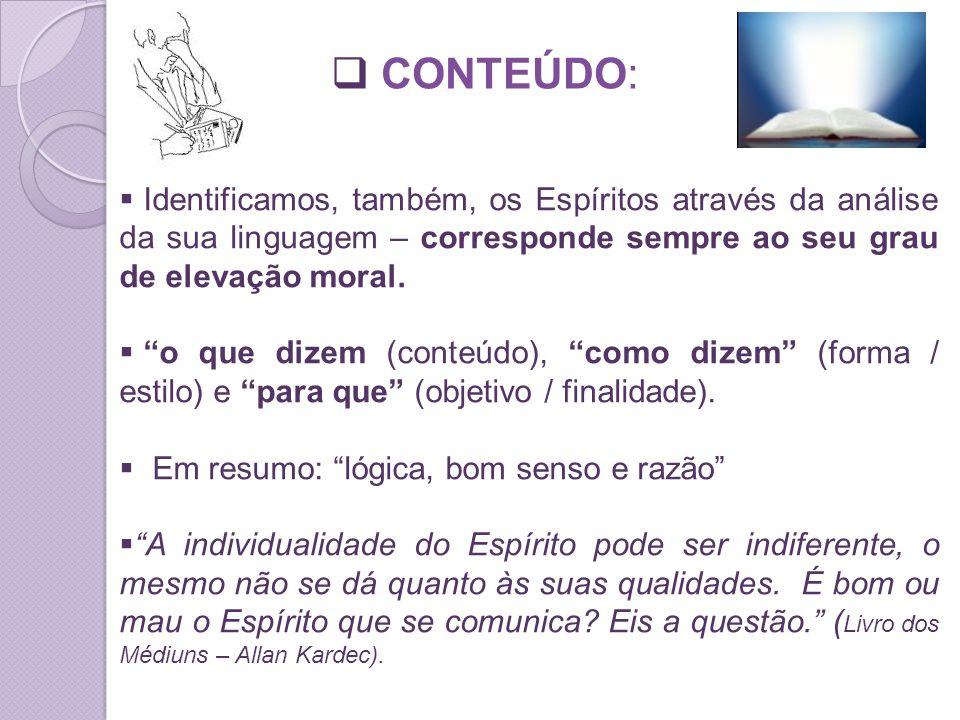 CONTEÚDO: Identificamos, também, os Espíritos através da análise da sua linguagem – corresponde sempre ao seu grau de elevação moral.