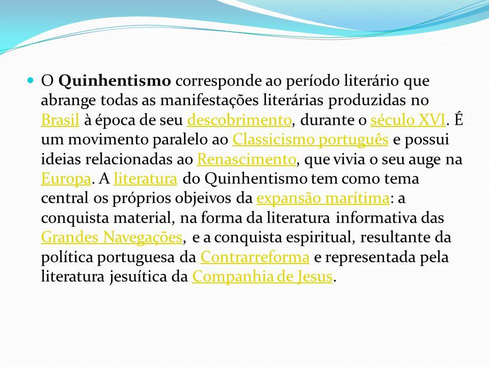 O Quinhentismo corresponde ao período literário que abrange todas as manifestações literárias produzidas no Brasil à época de seu descobrimento, durante o século XVI.