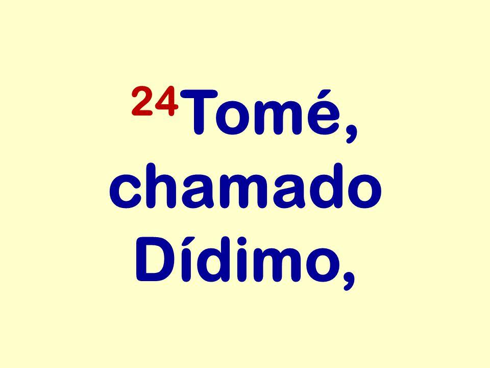 24Tomé, chamado Dídimo,