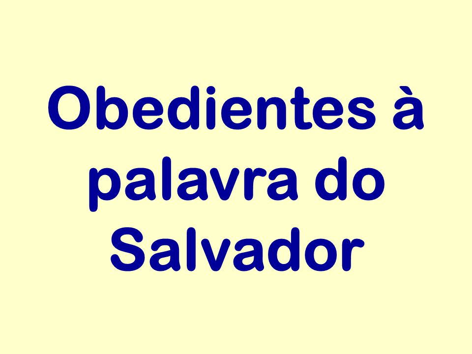 Obedientes à palavra do Salvador