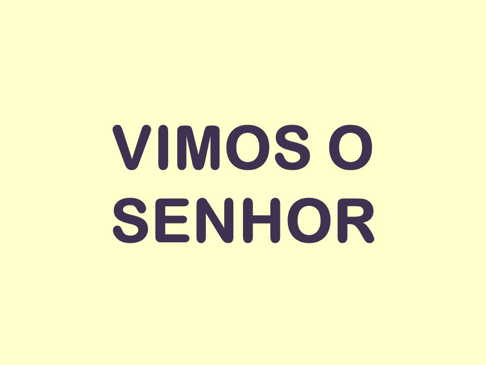 VIMOS O SENHOR