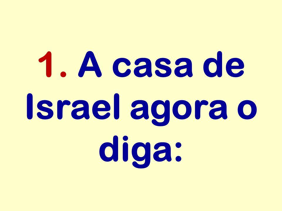 1. A casa de Israel agora o diga:
