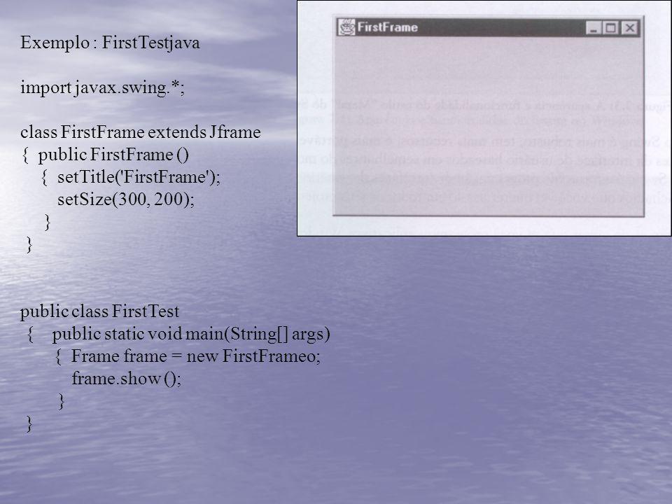 Exemplo : FirstTestjava import javax.swing.*;