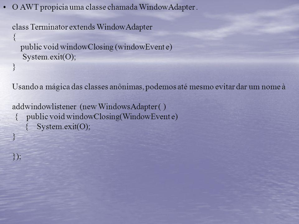 O AWT propicia uma classe chamada WindowAdapter .