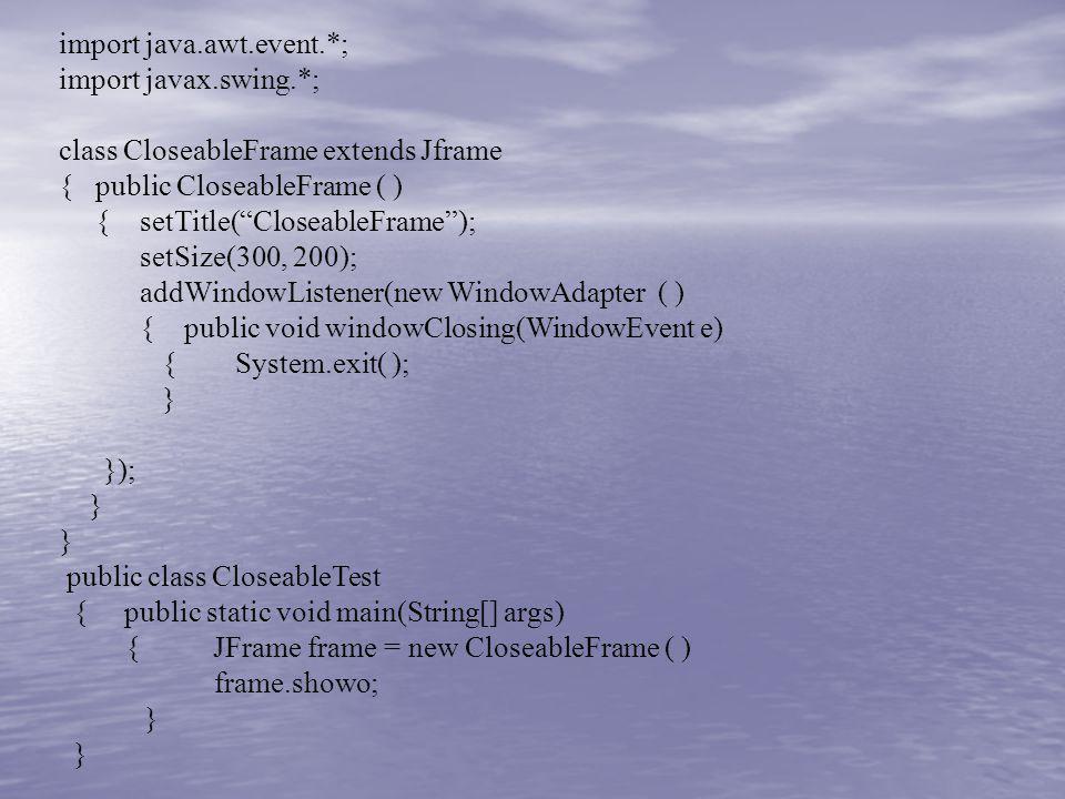 import java.awt.event.*; import javax.swing.*;