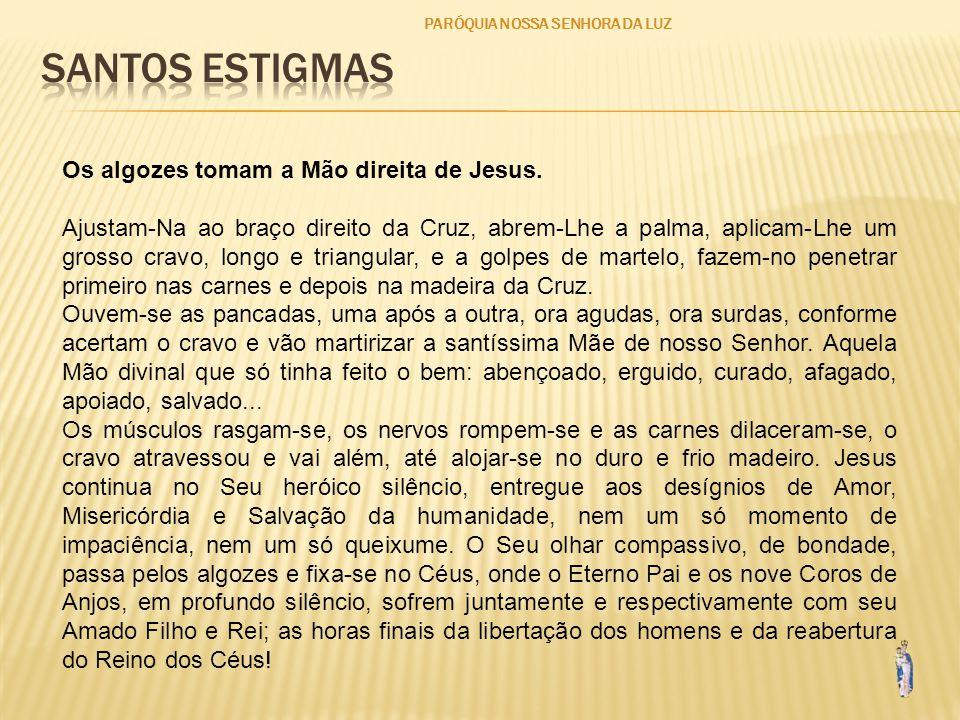 SANTOS ESTIGMAS Os algozes tomam a Mão direita de Jesus.