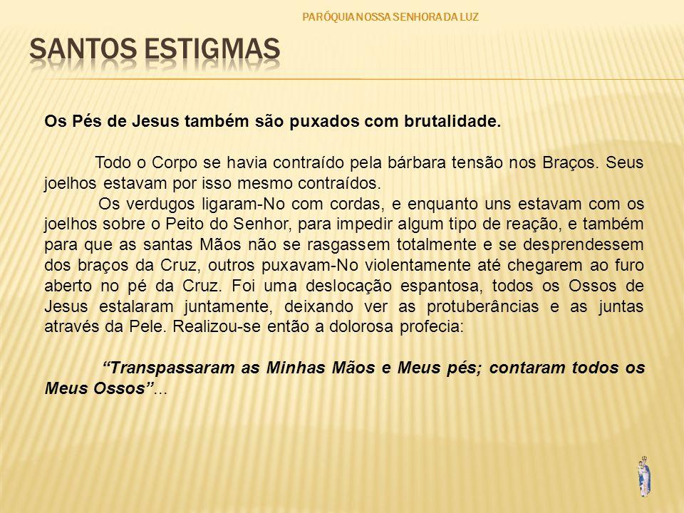 SANTOS ESTIGMAS Os Pés de Jesus também são puxados com brutalidade.