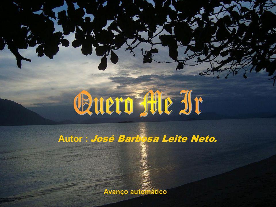 Quero Me Ir Autor : José Barbosa Leite Neto. Avanço automático