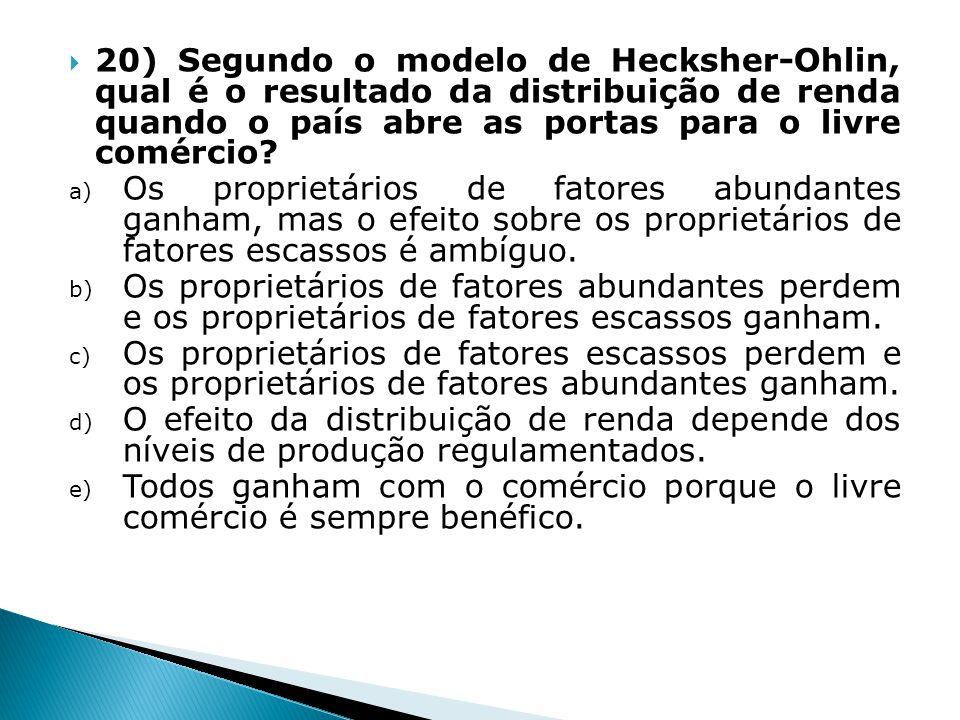 20) Segundo o modelo de Hecksher-Ohlin, qual é o resultado da distribuição de renda quando o país abre as portas para o livre comércio