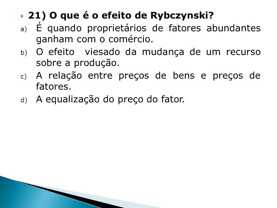21) O que é o efeito de Rybczynski