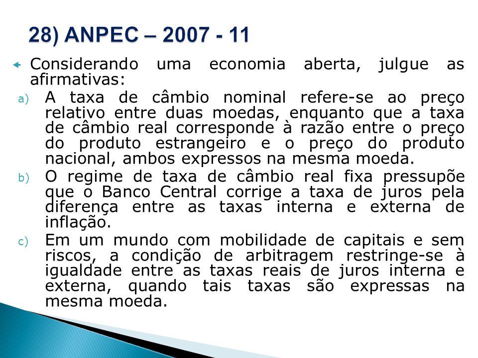 28) ANPEC – 2007 - 11 Considerando uma economia aberta, julgue as afirmativas: