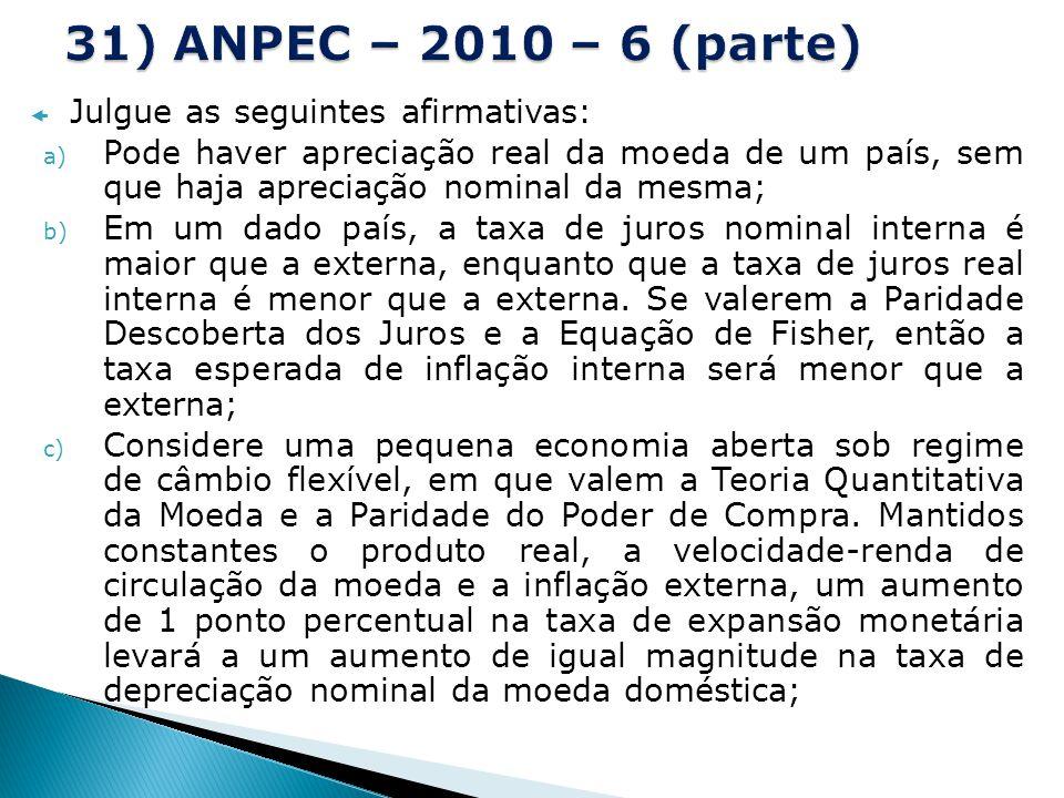 31) ANPEC – 2010 – 6 (parte) Julgue as seguintes afirmativas: