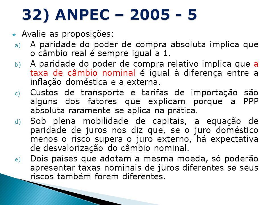 32) ANPEC – 2005 - 5 Avalie as proposições:
