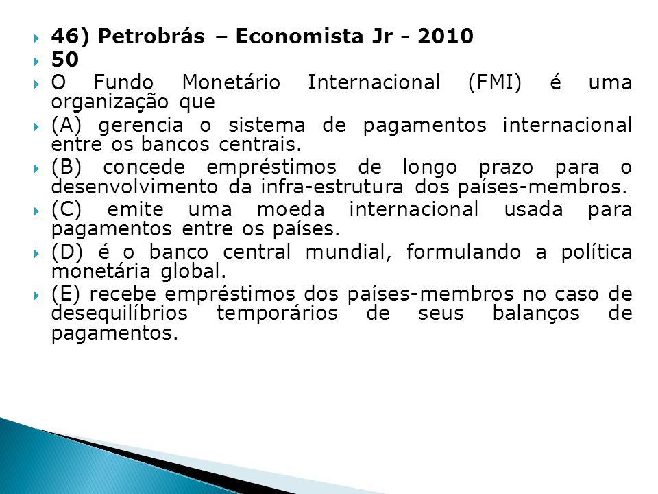 46) Petrobrás – Economista Jr - 2010