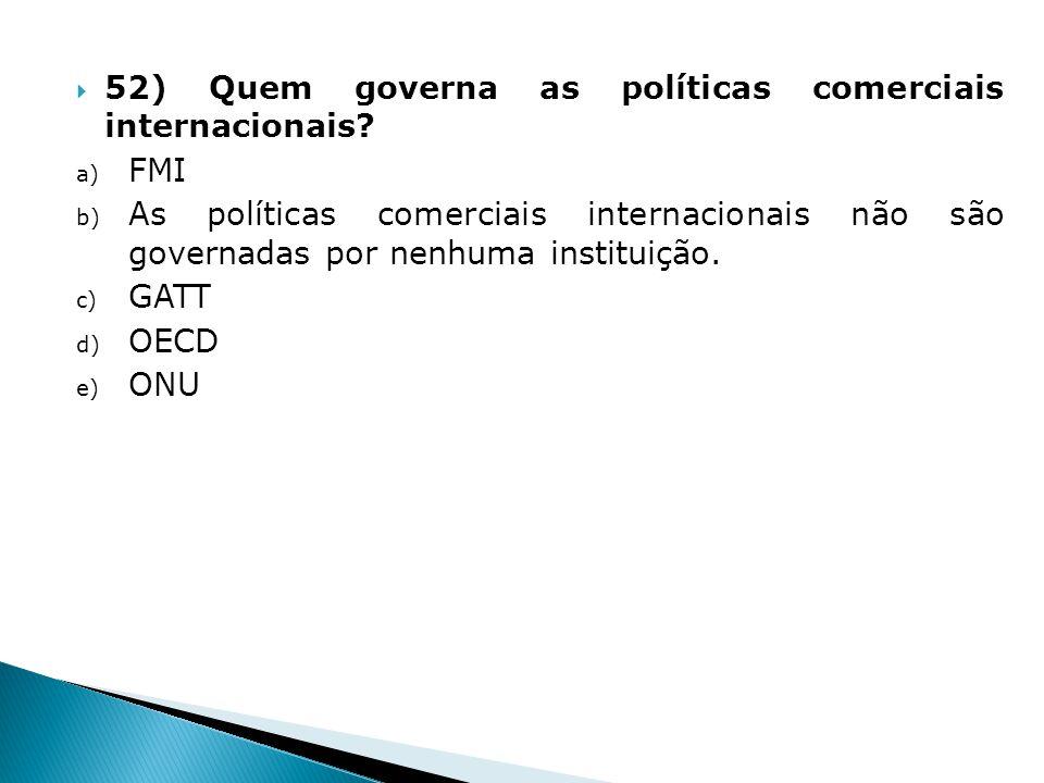 52) Quem governa as políticas comerciais internacionais