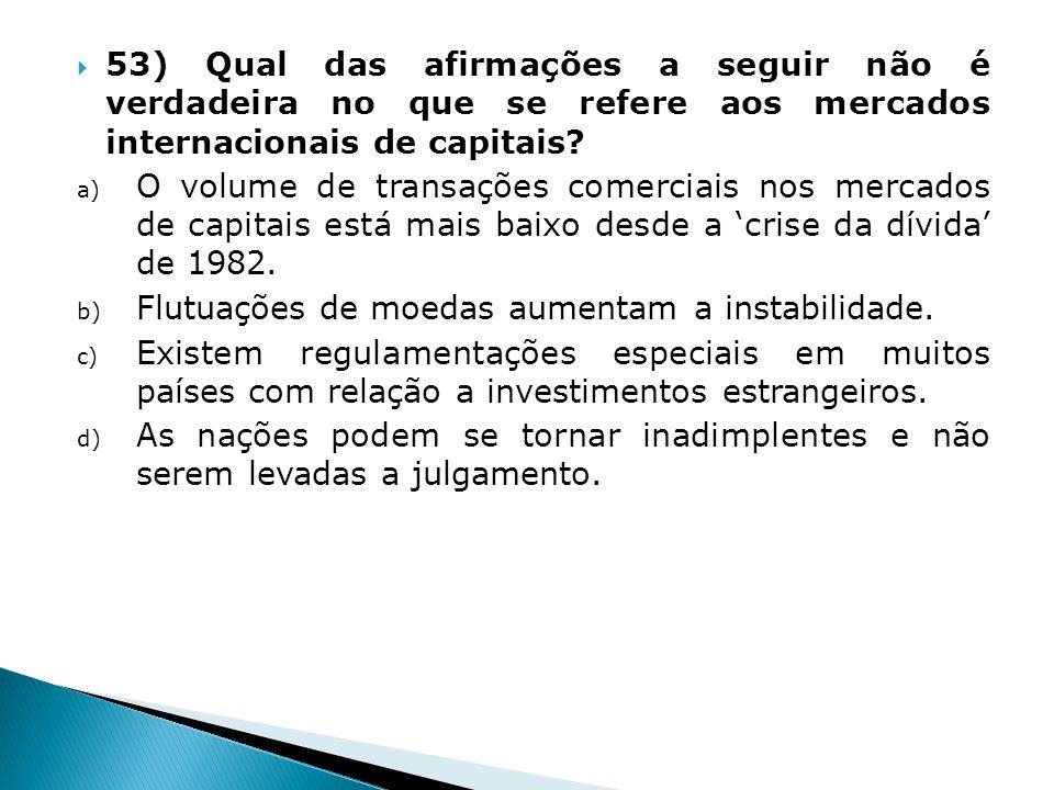 53) Qual das afirmações a seguir não é verdadeira no que se refere aos mercados internacionais de capitais