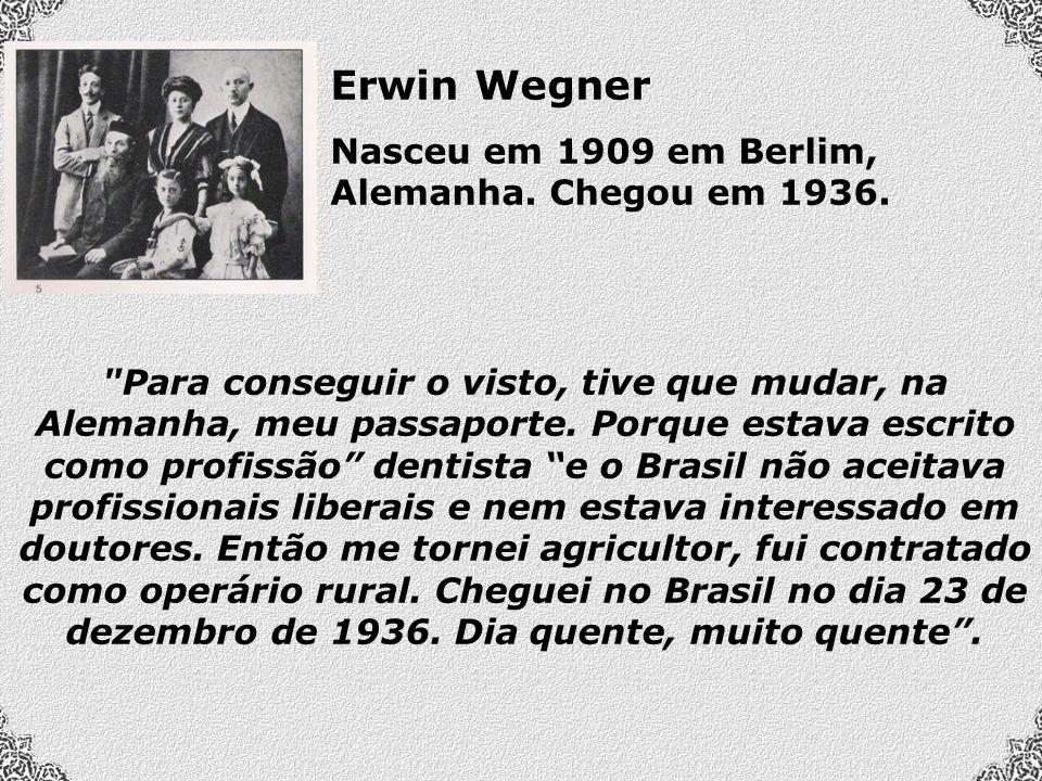 Erwin Wegner Nasceu em 1909 em Berlim, Alemanha. Chegou em 1936.