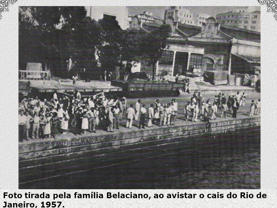 Foto tirada pela família Belaciano, ao avistar o cais do Rio de Janeiro, 1957.