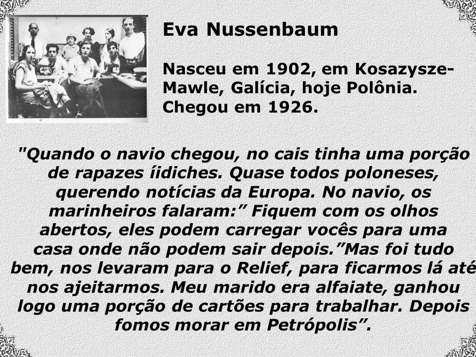Eva Nussenbaum Nasceu em 1902, em Kosazysze-Mawle, Galícia, hoje Polônia. Chegou em 1926.
