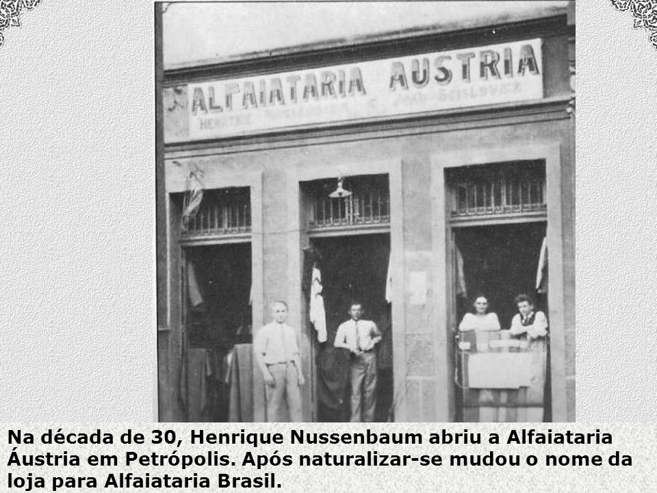 Na década de 30, Henrique Nussenbaum abriu a Alfaiataria Áustria em Petrópolis.