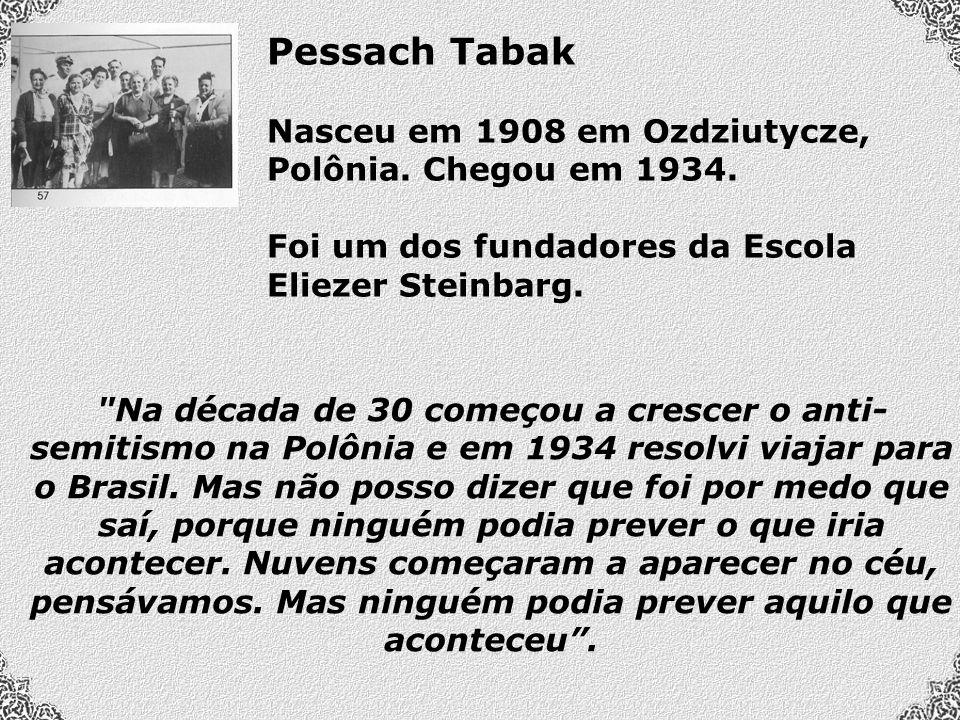 Pessach Tabak Nasceu em 1908 em Ozdziutycze, Polônia. Chegou em 1934.