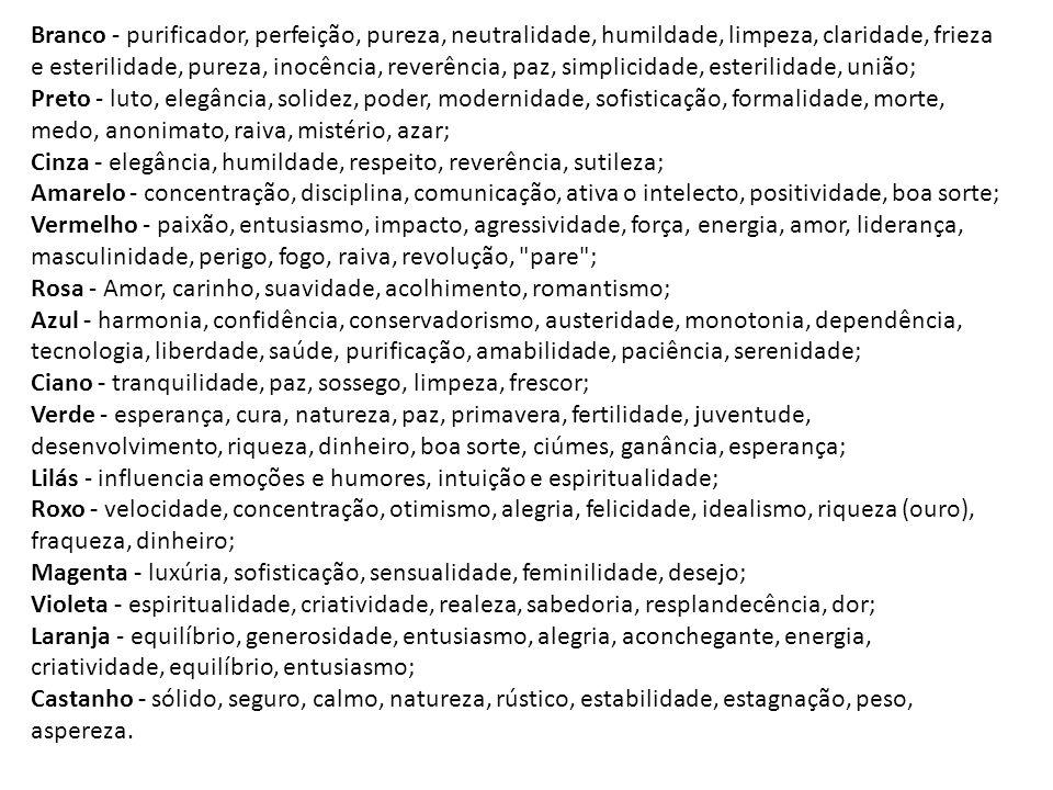 Branco - purificador, perfeição, pureza, neutralidade, humildade, limpeza, claridade, frieza e esterilidade, pureza, inocência, reverência, paz, simplicidade, esterilidade, união;