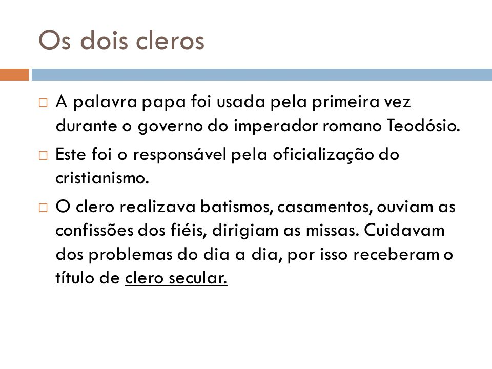 Os dois cleros A palavra papa foi usada pela primeira vez durante o governo do imperador romano Teodósio.